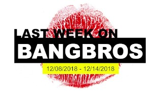 Last Week On BANGBROS.COM – Dec 8 thru 14, 2018 HD Porn Video